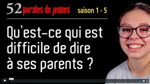 Qu'est-ce qui est difficile à dire à ses parents ? [52 paroles de jeunes – s 1 – e 5]