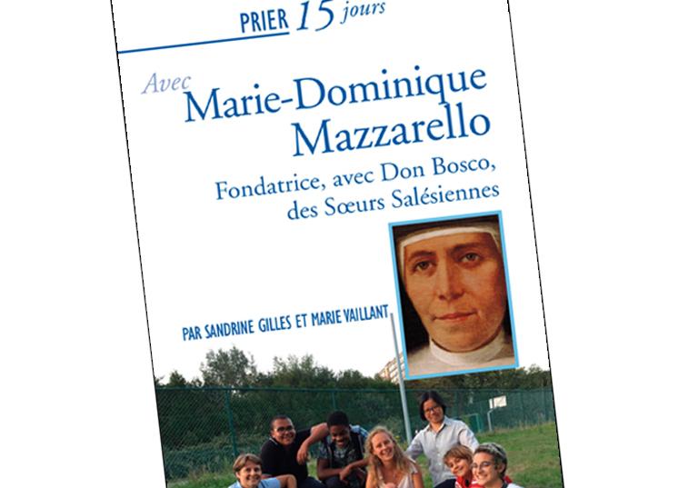 «Prier 15 jours avec Marie-Dominique Mazzarello», un ouvrage attendu !