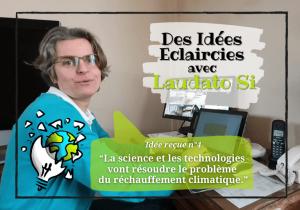 """Idée reçue n°4 : """"La science et les technologies vont résoudre le problème du réchauffement climatique."""""""